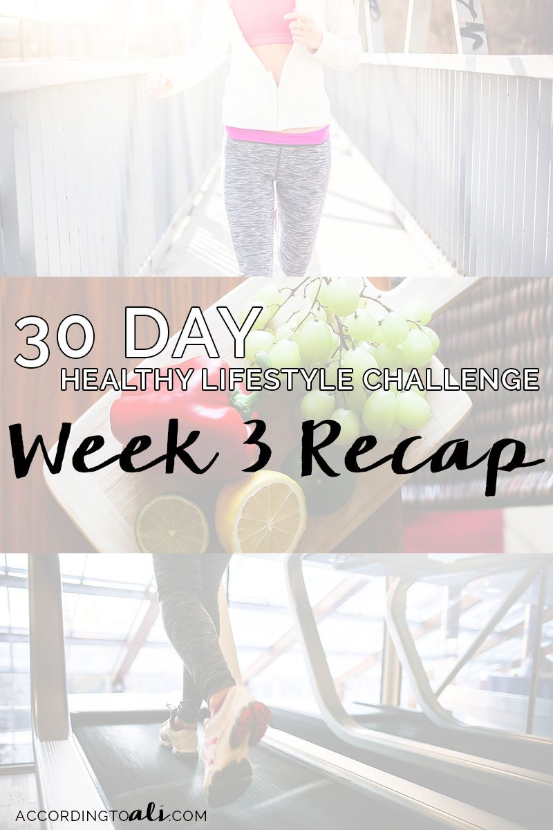 30 Day Healthy Lifestyle Challenge: Week 3 Recap