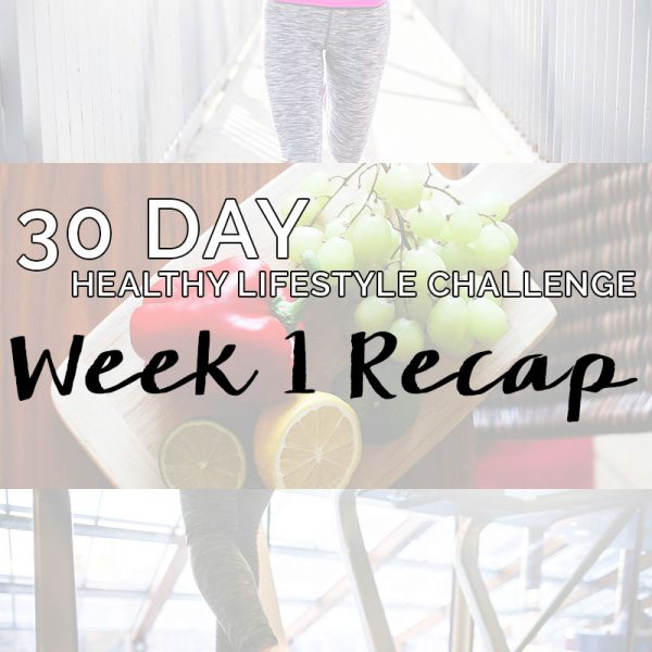 30 Day Healthy Lifestyle Challenge: Week 1 Recap
