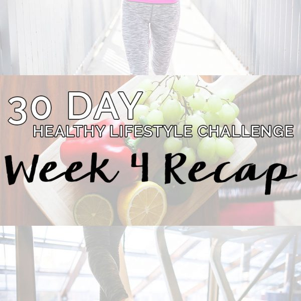 30 Day Healthy Lifestyle Challenge: Week 4 Recap